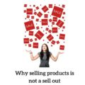 Why selling products is not a sell out