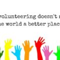 Comment on 'Volunteering Doesn't Make the World a Better Place' by Catherine Walsh