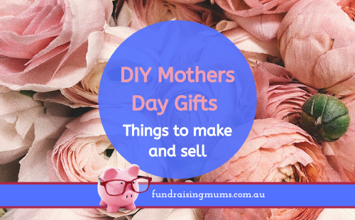 DIY Gifts for Mothers Day | Fundraising Mums