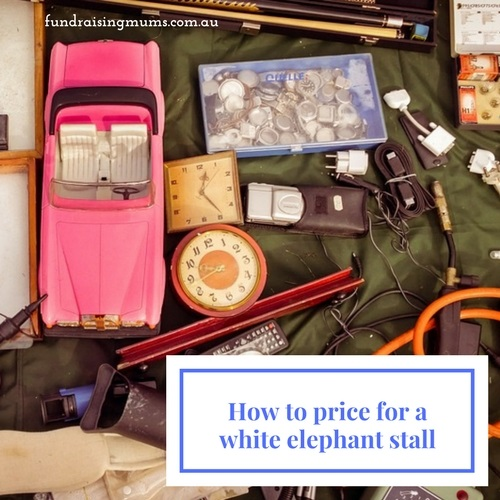 How to price items for a white elephant stall | Fundraising Mums