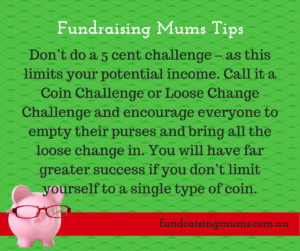 Hold a Loose Change challenge instead of a five cent coin challenge
