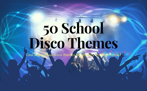50 Cool themes for school discos | Fundraising Mums