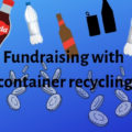 Fundraising with container recycling | Fundraising Mums