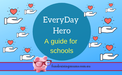 Everyday Hero - A Guide for Schools | Fundraising Mums