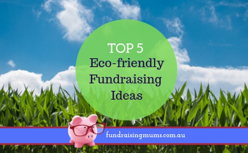 Top 5 Eco Friendly Fundraising Ideas | Fundraising Mums