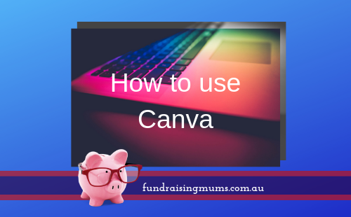 How to use Canva | Schools and NFPs | Fundraising Mums
