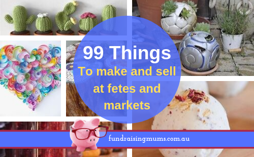 99 things to make an sell at fetes and markets | Craft stall ideas | Fundraising Mums