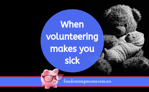 When volunteering makes you sick | Fundraising Mums