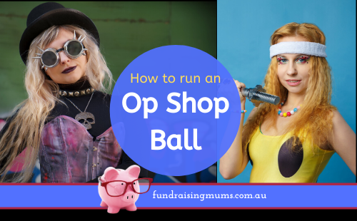 How to run an Op Shop Ball | Fundraising Mums